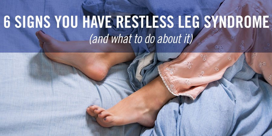 6 Signs You Have Restless Leg Syndrome - And What to Do About It!